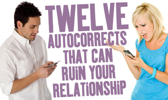 Twelve autocorrects that can ruin your relationship