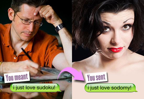 You meant: i just love sudoku. You sent: i just love sodomy.