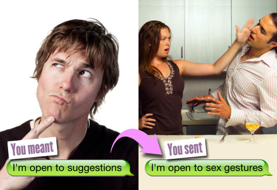 You meant: I'm open to suggestions. You sent: I'm open to sex gestures.