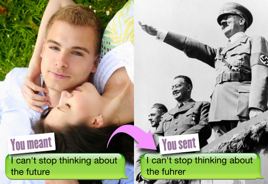 You meant: I can't stop thinking about the future. You sent: I can't stop thinking about the fuhrer.