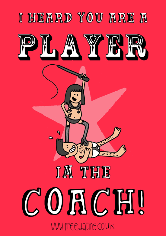I heard you are a player...? I'm the coach!